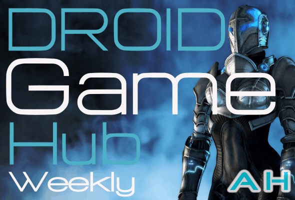 Droid Gamer Hub Weekly Android Headlines