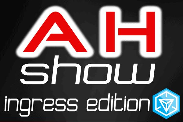 AH Show - Ingress Edition