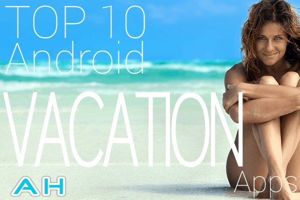 New TOP 10 ANDROID VACATION APP., Read More