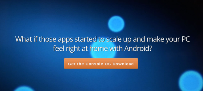 Console OS Now Available To Download Offering An Android Operating System On Your PC